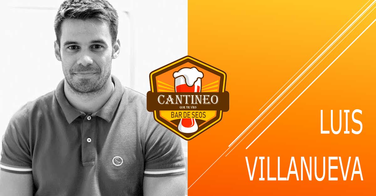 Podcast Luis Villanueva - Consultor SEO España - Cantineoqueteveo